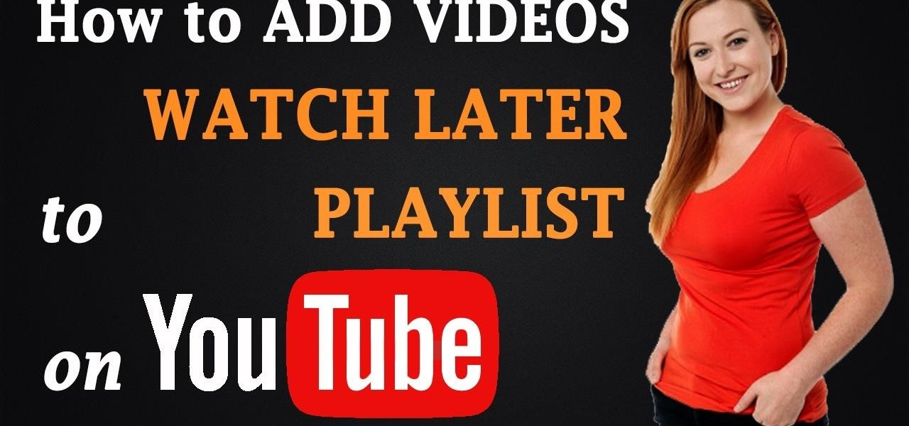 Add Videos to Watch Later Playlist on YouTube