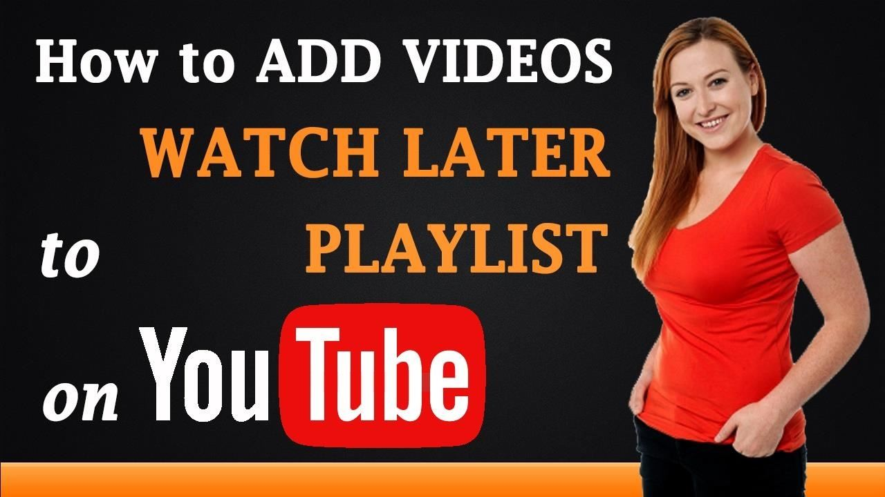 How to Add Videos to Watch Later Playlist on YouTube