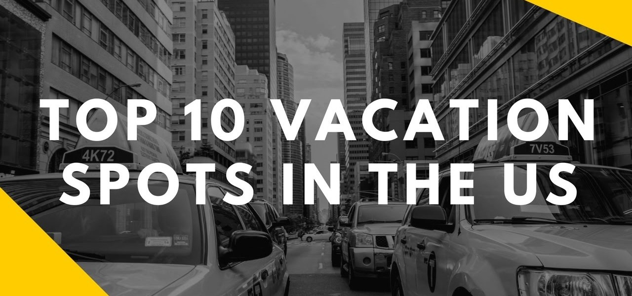 top 10 vacation spots in the us gadget hacks