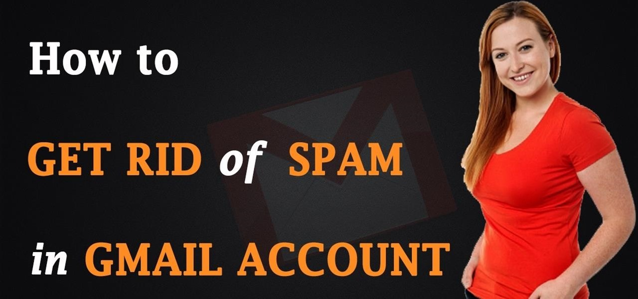 Get Rid of Spam in Your Gmail Account
